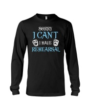 Sorry I Can't I Have Rehearsal Long Sleeve Tee thumbnail