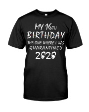 My 16th Birthday Quarantined 2020 Classic T-Shirt front