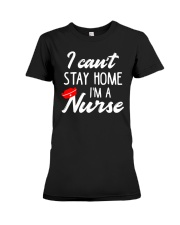 I Can't Stay Home I'm a Nurse Premium Fit Ladies Tee thumbnail