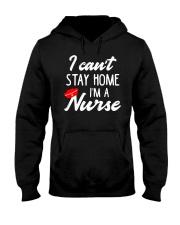 I Can't Stay Home I'm a Nurse Hooded Sweatshirt thumbnail