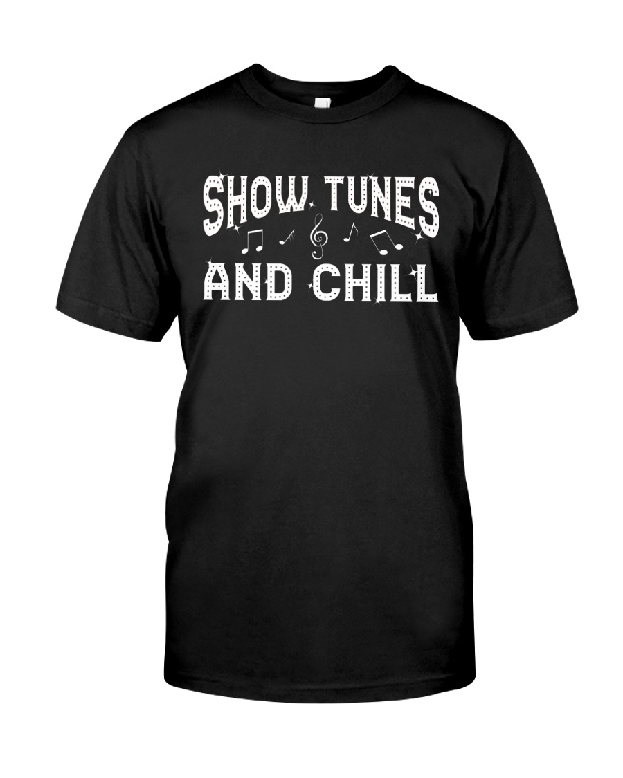 Show Tunes and Chill Classic T-Shirt