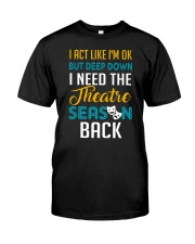 I Need The Theatre Season Back Classic T-Shirt front