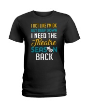 I Need The Theatre Season Back Ladies T-Shirt thumbnail