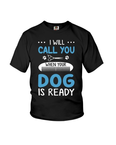 I Will Call You When Your Dog Is Ready Groomer