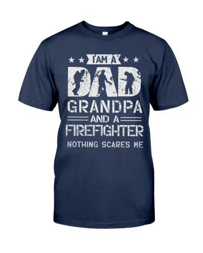 Im Dad Grandpa And A Firefighter Nothing Scares me