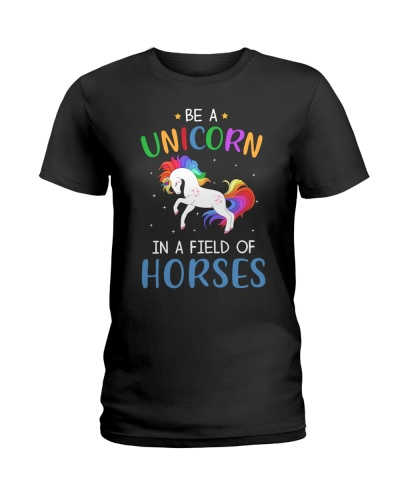 Be A Unicorn In A Field Of Horses Funny