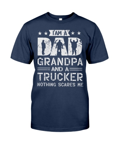 Im A Dad Grandpa And A Trucker Nothing Scares Me