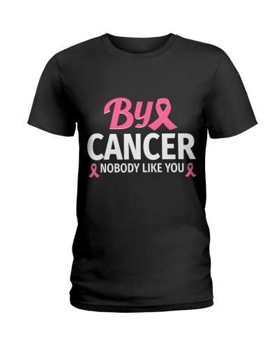 Bye Cancer Nobody Like You Breast Cancer
