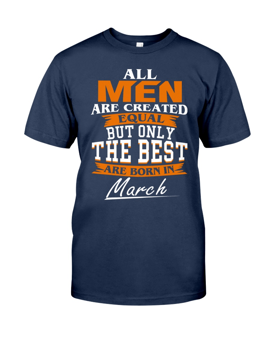 ONLY THE BEST ARE BORN IN MARCH Classic T-Shirt