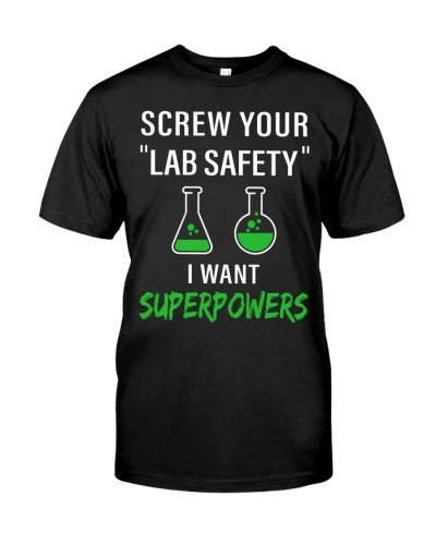 Screw Your Lab Safety I Want Superpower