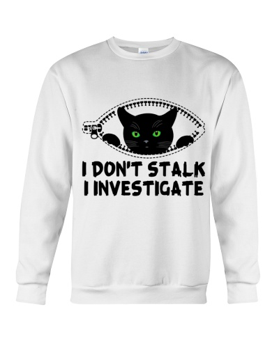 I Don't Stalk I Investigate Awesome Cat