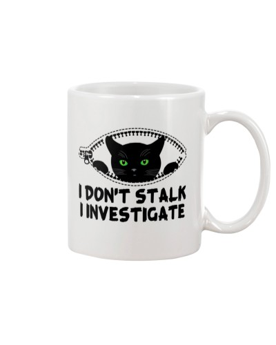 I Don't Stalk I Investigate Awesome Cat