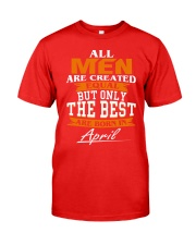 ONLY THE BEST ARE BORN IN APRIL Classic T-Shirt front