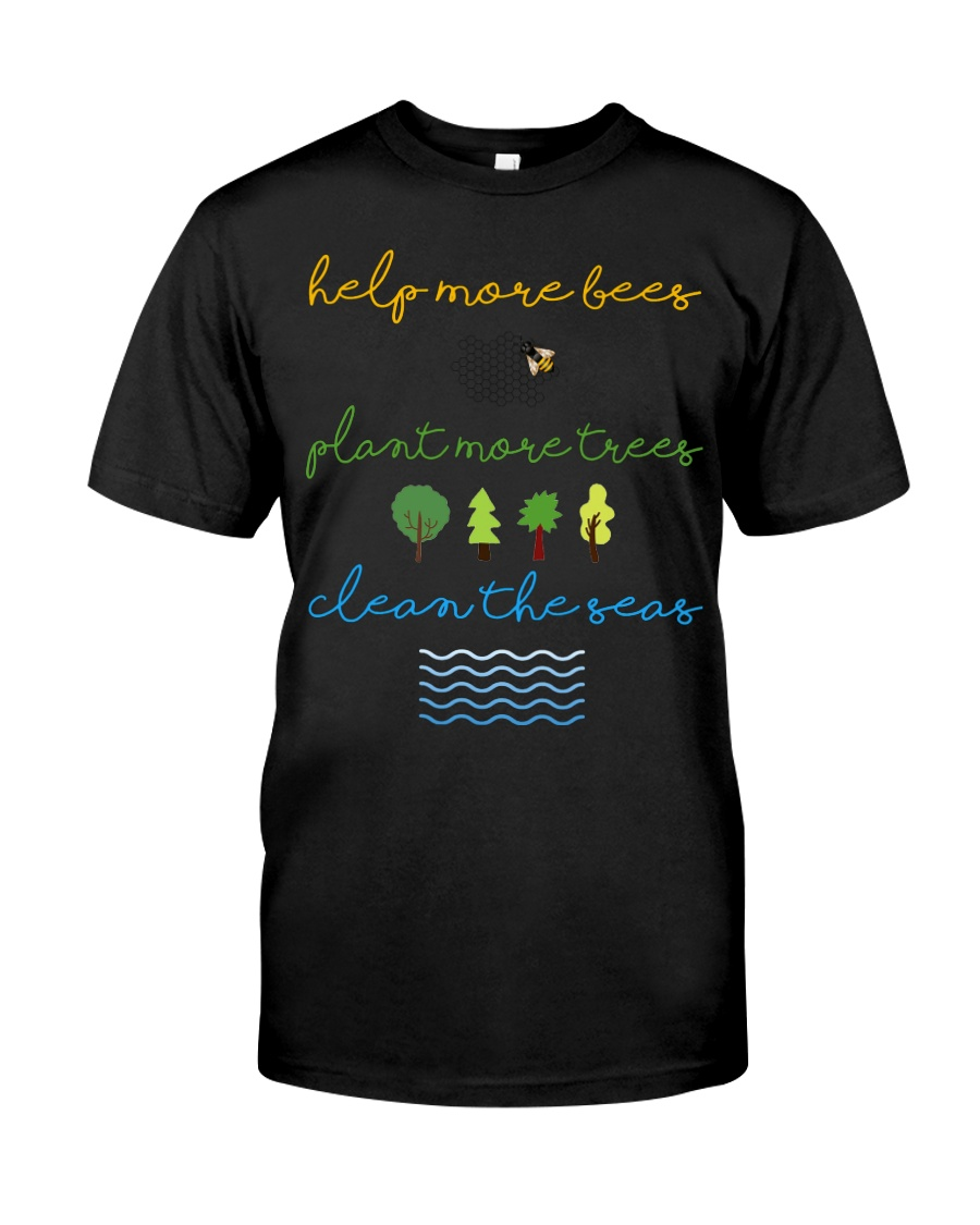 Help More Bees Plant More Trees Clean Th Classic T-Shirt