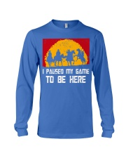 I Pause My Game To Be Here Gamer Shirt Long Sleeve Tee thumbnail