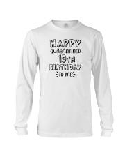 happy quarantined 10th birthday to me Long Sleeve Tee thumbnail