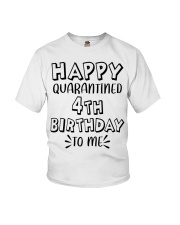 happy quarantined 4th birthday to me Youth T-Shirt front