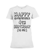 happy quarantined 4th birthday to me Premium Fit Ladies Tee thumbnail