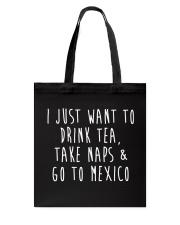 Drink Tea Take Naps Go to Mexico Tote Bag thumbnail