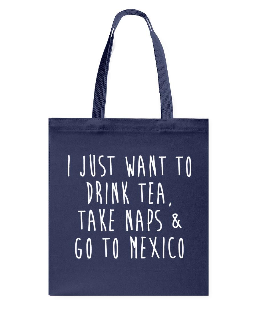 Drink Tea Take Naps Go to Mexico Tote Bag