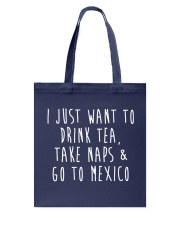 Drink Tea Take Naps Go to Mexico Tote Bag front