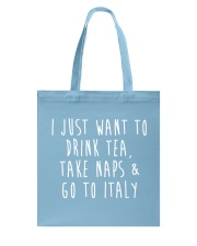 Drink Tea Take Naps Go to Italy Tote Bag front