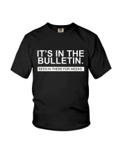 It's in the bulletin been in there for weeks Youth T-Shirt front