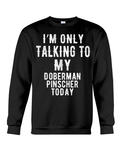I'm only talking to my Doberman Pinscher today