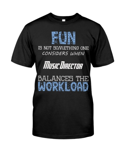Fun isnt consider Music Director balance workload