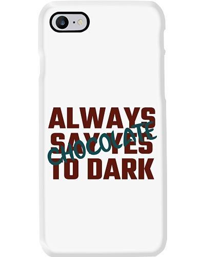 Always Say Yes To Dark Chocolate