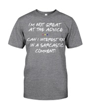 I'M NOT GREAT AT THE ADVICE CAN I INTEREST YOU IN  Classic T-Shirt front