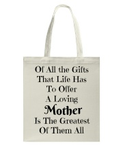 A LOVING MOTHER IS THE GREATEST OF GIFTS LIFE  Tote Bag thumbnail
