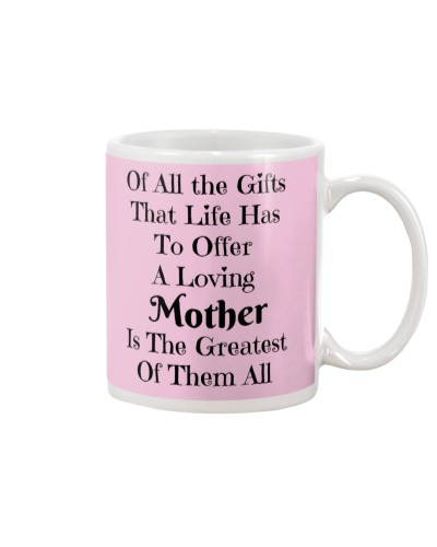 A LOVING MOTHER IS THE GREATEST OF GIFTS LIFE