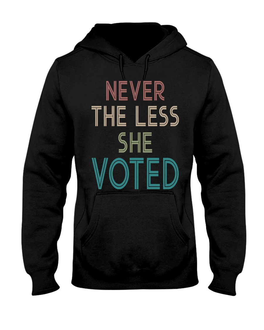 NEVER THE LESS SHE VOTED Hooded Sweatshirt