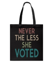 NEVER THE LESS SHE VOTED Tote Bag thumbnail
