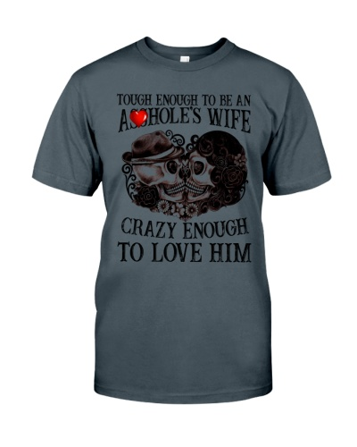 TOUGH ENOUGH TO BE AN ASSHOLE WIFE TO LOVE HIM