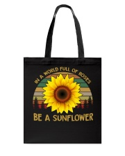 IN A WORLD FULL OF ROSES BE A SUNFLOWER Tote Bag thumbnail