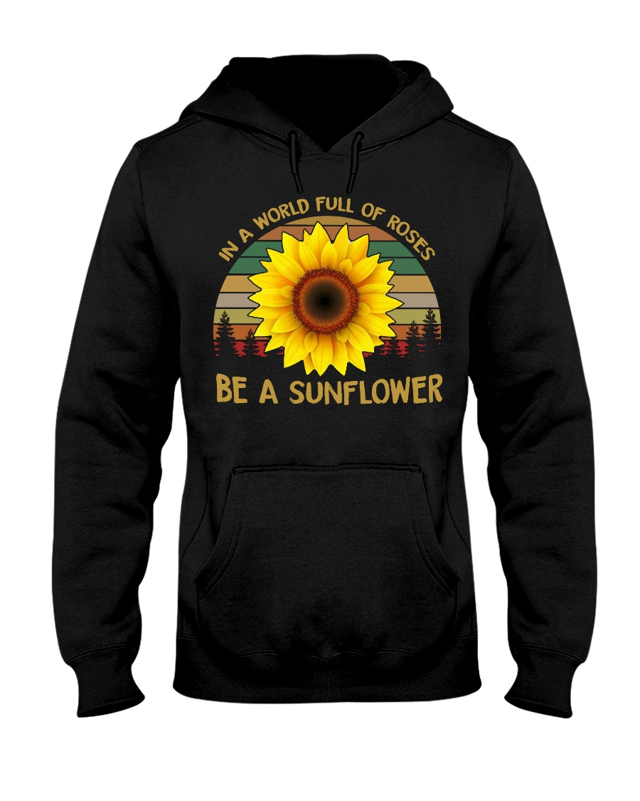 IN A WORLD FULL OF ROSES BE A SUNFLOWER Hooded Sweatshirt