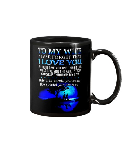 TO MY WIFE NEVER FORGET THAT I LOVE YOU