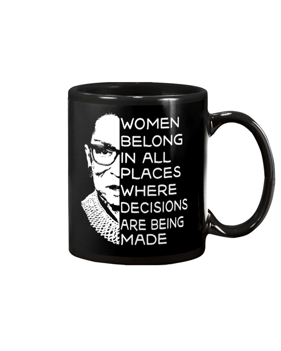 WOMEN BELONG IN ALL PLACES WHERE DECISIONS ARE Mug