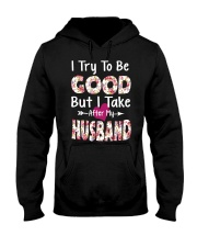 I TRY TO BE GOOD BUT I TAKE AFTER MY HUSBAND Hooded Sweatshirt thumbnail