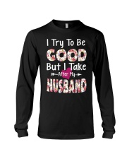 I TRY TO BE GOOD BUT I TAKE AFTER MY HUSBAND Long Sleeve Tee thumbnail