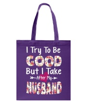 I TRY TO BE GOOD BUT I TAKE AFTER MY HUSBAND Tote Bag front