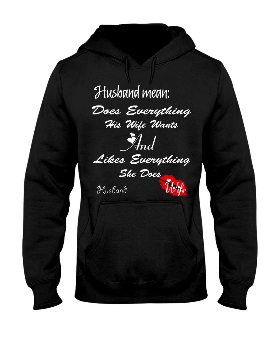 HUSBAND MEANS DOES EVERYTHING HIS WIFE WANTS Hooded Sweatshirt