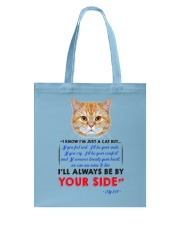 I KNOW I'M JUST A CAT BUT I'LL ALWAYS BE BY YOU Tote Bag thumbnail