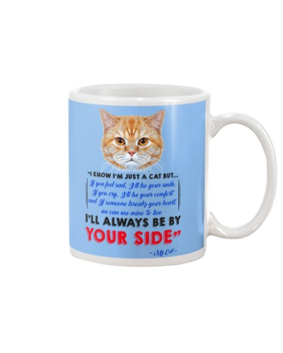 I KNOW I'M JUST A CAT BUT I'LL ALWAYS BE BY YOU