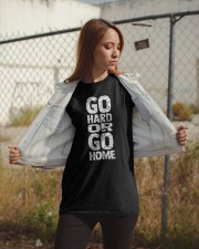 Go Hard Or Go Home Classic T-Shirt apparel-classic-tshirt-lifestyle-07