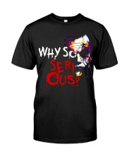 Why so serious Classic T-Shirt front