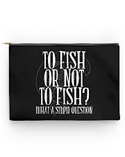 To Fish Or Not To Fish - Love Fishing Accessory Pouch tile
