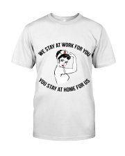 We Stay At Work For You - You Stay At Home For Us Classic T-Shirt front